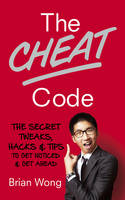 Wong, Brian - The Cheat Code: The Secret tweaks, hacks and tips to get noticed and get ahead - 9780753557242 - V9780753557242