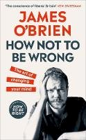 O'Brien, James - How Not To Be Wrong: The Art of Changing Your Mind - 9780753557709 - 9780753557709