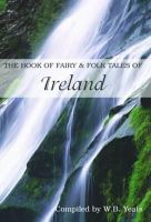 Compiled by W.B. Yeats - The Book of Fairy and Folk Tales of Ireland - 9780753709467 - KSG0006071