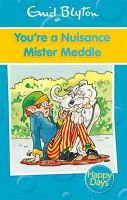 Blyton, Enid - You're a Nuisance Mister Meddle (Enid Blyton: Happy Days) - 9780753725771 - 9780753725771