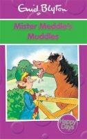 Blyton, Enid - Mister Meddle's Muddles (Enid Blyton: Happy Days) - 9780753725856 - 9780753725856