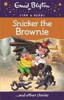 Blyton, Enid - Snicker the Brownie (Enid Blyton: Star Reads Series 4) - 9780753726723 - 9780753726723