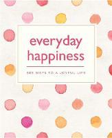 Emma Hill - Everyday Happiness: 365 Ways to a Joyful Life - 9780753731031 - KTG0017850