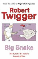 Twigger, Robert - Big Snake the Hunt for the Worlds Larges - 9780753808573 - KTG0010970
