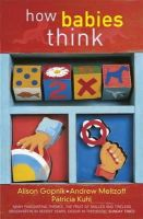 Gopnik, Alison, Meltzoff, Andrew N., Kuhl, Patricia - How Babies Think:  The Science of Childhood - 9780753814178 - V9780753814178