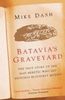 Mike Dash - Batavia's Graveyard: The True Story Of The Mad Heretic Who Led History's Bloodiest Mutiny - 9780753816844 - V9780753816844