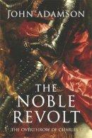 Adamson, John - The Noble Revolt: The Overthrow of Charles I - 9780753818787 - V9780753818787