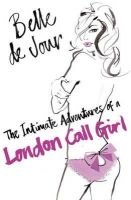 Jour, Belle de - The Intimate Adventures Of A London Call Girl - 9780753819234 - V9780753819234