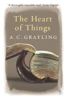 Grayling, A. C. - The Heart of Things - 9780753819418 - V9780753819418