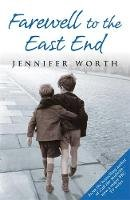 Worth, Jennifer - Farewell To The East End: The Last Days of the East End Midwives - 9780753823064 - V9780753823064