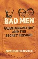 Clive Stafford Smith - Bad Men - 9780753823521 - V9780753823521