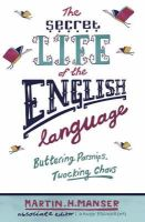 Manser, Martin H. - The Secret Life of the English Language: Buttering Parsnips, Twocking Chavs - 9780753824177 - KSS0000144
