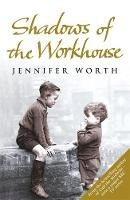 Worth, Jennifer - SHADOWS OF THE WORKHOUSE: THE DRAMA OF LIFE IN POSTWAR LONDON - 9780753825853 - V9780753825853