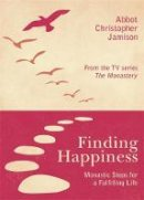 Jamison OSB, Father Christopher - Finding Happiness: Monastic Steps for a Fulfilling Life - 9780753826096 - V9780753826096