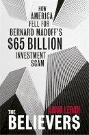 Adam LeBor - The Believers: How America Fell for Bernard Madoff's $50 Billion Investment Scam - 9780753827437 - V9780753827437