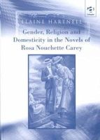 Hartnell, Elaine - Gender, Religion and Domesticity in the Novels of Rosa Nouchette Carey - 9780754602835 - KEX0211754