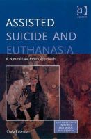 Craig Paterson - Assisted Suicide and Euthanasia (Live Questions in Ethics and Moral Philosophy) - 9780754657460 - V9780754657460