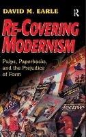 David M. Earle - Re-Covering Modernism: Pulps, Paperbacks, and the Prejudice of Form - 9780754661542 - V9780754661542
