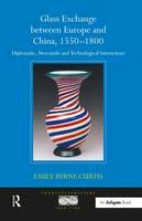 Curtis, Emily Byrne - Glass Exchange Between Europe and China, 1550-1800 - 9780754663164 - V9780754663164