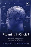 Schoenwandt, Walter - Planning in Crisis?: Theoretical Orientations for Architecture and Planning - 9780754672760 - V9780754672760