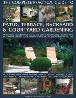 Clifton, Joan, Hendy, Jenny - The Complete Practical Guide to Patio, Terrace, Backyard & Courtyard Gardening: How to plan, design and plant up garden courtyards, walled spaces, patios, terraces and enclosed bac - 9780754818878 - V9780754818878