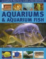 Bailey, Mary, Sandford, Gina - Aquariums and Aquarium Fish: A Complete Practical Guide & Fish Identifier - 9780754820079 - V9780754820079