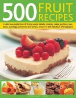 Forster, Felicity - 500 Fruit Recipes: A delicious collection of fruity soups, salads, cookies, cakes, pastries, pies, tarts, puddings, preserves and drinks - 9780754823742 - V9780754823742