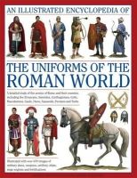 Kiley, Kevin F. - An Illustrated Encyclopedia of the Uniforms of the Roman World - 9780754823872 - V9780754823872