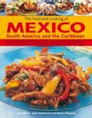Milton, Jane, Fleetwood, Jenni, Filippelli, Marina - The Food and Cooking of Mexico, South America and the Caribbean: Explore the vibrant and exotic ingredients, techniques and culinary traditions with ... recipes and over 1450 photo - 9780754824053 - V9780754824053