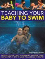 Freedman, Francoise Barbira - Teaching Your Baby To Swim: Introduce your child to swimming: an expert guide shown step by step in more than 200 photographs - 9780754824787 - V9780754824787