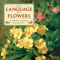 Christine O'Brien - The Language of Flowers: An Anthology of Flowers in paintings, Prose and Poetry - 9780754825005 - V9780754825005