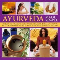 Morningstar, Sally - Ayurveda Made Simple: An easy-to-follow guide to the ancient Indian system of health and diet by body type, with over 150 photographs - 9780754825593 - V9780754825593