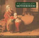 - A Celebration Of Motherhood: A beautiful illustrated anthology of verse and prose - 9780754826347 - KEX0295442