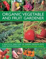 Christine Lavelle, Michael Lavelle - Organic Vegetable and Fruit Gardener: a Practical Directory of Garden Produce with Over 250 Photographs - 9780754826439 - V9780754826439