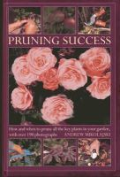 Mikolajski, Andrew - Pruning Success: How and When to Prune All the Key Plants in Your Garden, with Step-by-step Photographs - 9780754826477 - V9780754826477