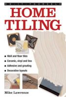 Lawrence, Mike - Do-it-yourself Home Tiling: a Practical Illustrated Guide to Tiling Surfaces in the House, Using Ceramic, Vinyl, Cork and Lino Tiles - 9780754826491 - V9780754826491