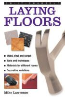 Lawrence, Mike - Do-it-yourself Laying Floors: a Practical and Useful Guide to Laying Floors for Any Room in the House, Using a Variety of Different Materials - 9780754826507 - V9780754826507