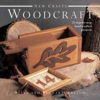 Walton, Sally, Walton, Stewart - New Crafts: Woodcraft: 25 Step-by-step Hand-crafted Projects - 9780754826545 - V9780754826545