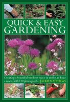 Matthews, Jackie - Quick & Easy Gardening: Creating a beautiful outdoor space in under an hour a week, with 130 photographs - 9780754826699 - V9780754826699