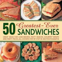 Handslip, Carole - 50 Greatest-Ever Sandwiches: Great Ideas for Lunchboxes, Tasty Snacks, Gourmet Wraps and Party Pieces, All Shown Step by Step in 300 Photographs - 9780754826873 - V9780754826873