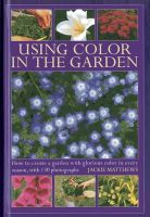 Matthews, Jackie - Using Colour in the Garden: How to Create a Garden with Glorious Colour in Every Season, with 130 Photographs - 9780754826897 - V9780754826897