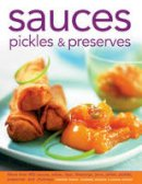 France, Christine, Atkinson, Catherine, Mayhew, Maggie - Sauces, Pickles & Preserves: More than 400 Sauces, Salsas, Dips, Dressings, Jams, Jellies, Pickles, Preserves and Chutneys - 9780754827092 - V9780754827092