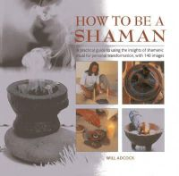 Adcock, William - How to be a Shaman - 9780754827726 - V9780754827726