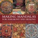 Watts, Laura J. - Making Mandalas for Harmony and Healing: A Practical Guide To Using Spiritual Circles - 9780754829652 - V9780754829652