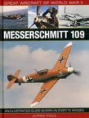 Price, Alfred - Great Aircraft of World War II: Messerschmitt 109: An illustrated guide shown in over 175 images - 9780754829966 - V9780754829966