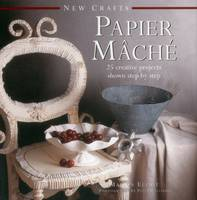 Elliot, Marion - New Crafts: Papier Mache: 25 Creative Projects Shown Step By Step - 9780754830054 - V9780754830054