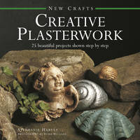 Harvey, Stephanie - New Crafts: Creative Plasterwork: 25 Beautiful Projects Shown Step By Step - 9780754830061 - KTG0014770