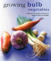Bird, Richard - Growing Bulb Vegetables: A directory of varieties and how to cultivate them successfully - 9780754830825 - V9780754830825