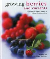Bird, Richard, Whiteman, Kate - Growing Berries and Currants: A Directory of Varieties and How to Cultivate Them Successfully - 9780754830955 - V9780754830955