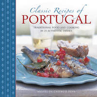 Castro e Silva, Miguel de - Classic Recipes of Portugal: Traditional Food And Cooking In 25 Authentic Dishes - 9780754831327 - V9780754831327